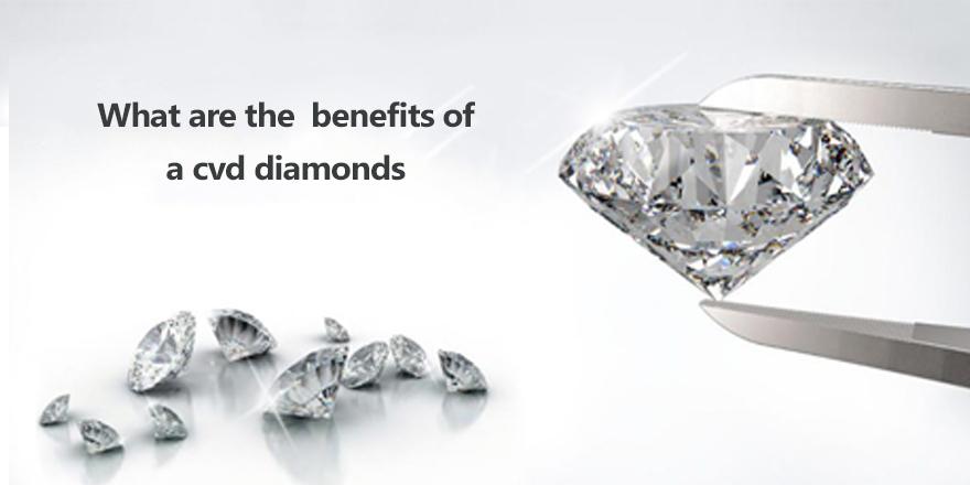 Benefits Of Cvd Diamonds